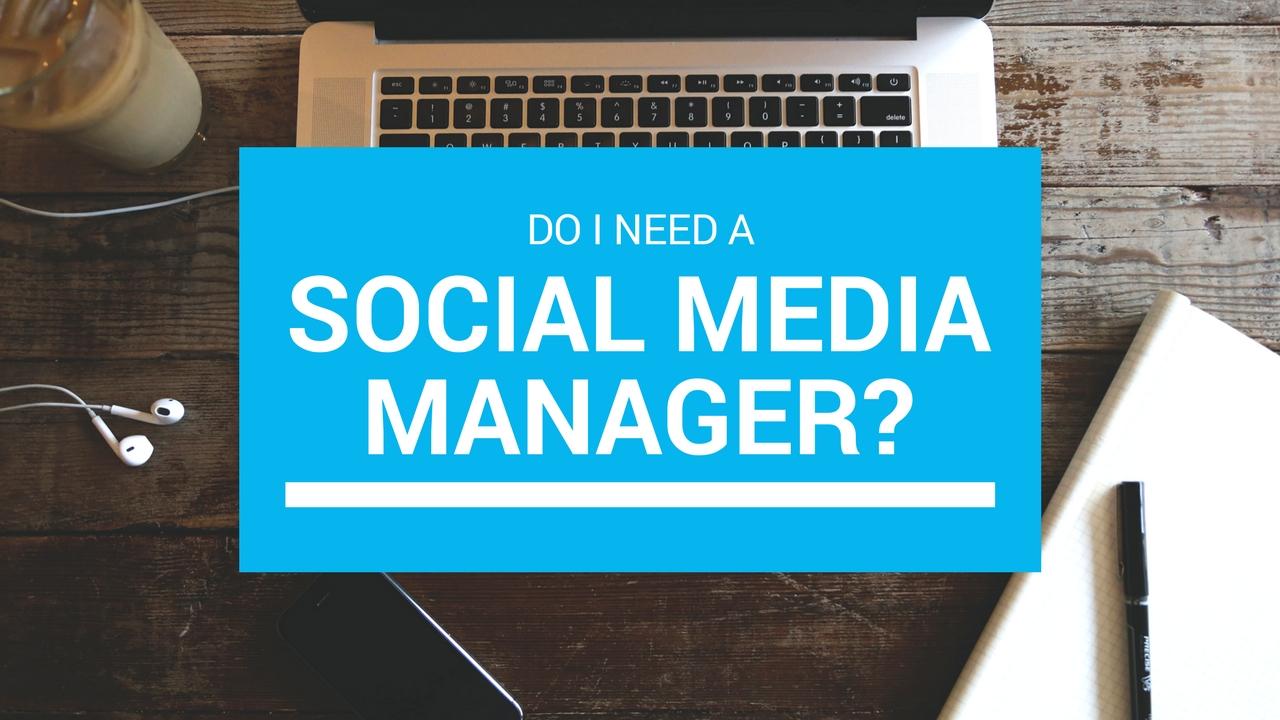 Do I need a social media manager?
